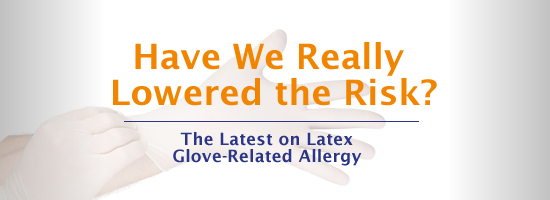 Glove Related Latex Allergy Have We Really Lowered The