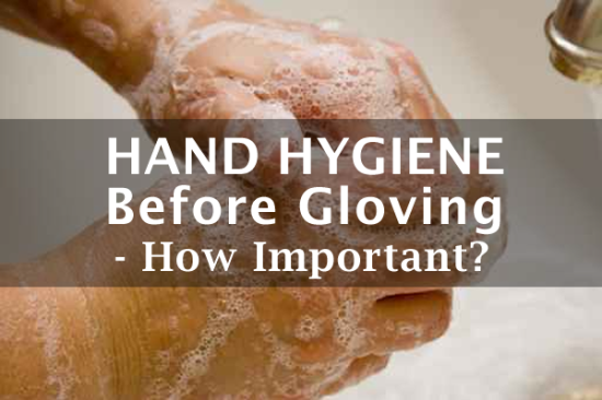 Hand Hygiene Before Gloving - How Important?