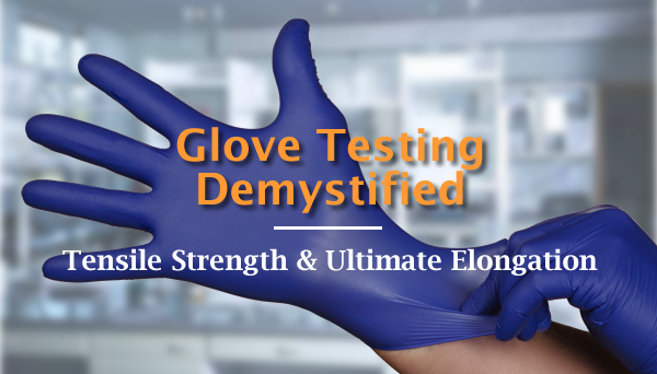 Glove Testing Demystified - Tensile Strength and Ultimate Elongation