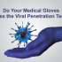 Do Your Medical Gloves Pass the Viral Penetration Test?